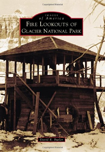 Fire Lookouts Of Glacier National Park  Images Of America