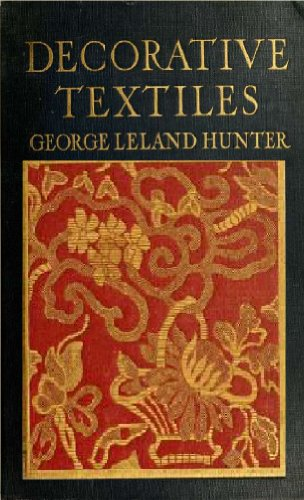 Decorative textiles; an illustrated book on coverings for furniture, walls and floors, including damasks, brocades and velvets, tapestries, laces, embroideries, chintzes, cretones, drapery and ..