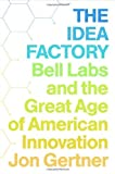 img - for The Idea Factory: Bell Labs and the Great Age of American Innovation by Jon Gertner (2013-05-30) book / textbook / text book