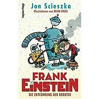 Frank Einstein - Die Entführung der Roboter: Roman