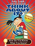 Epistemology: How Do You Know What You Know?: ThinkAboutIt! Philosophy For Kids by Amy Leask (2014-10-27)