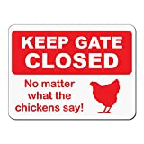 "Keep Gate Closed No Matter What The Chickens Tell You! Novelty Sign -12""x9"" Caution Sign - Made In The USA"