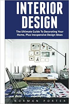 Interior Design The Ultimate Guide To Decorating Your Home Plus Inexpensive Ideas Feng Shui Handbook