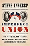 Imperfect Union: How Jessie and John Fr茅mont Mapped the West, Invented Celebrity, and Helped Cause the Civil War