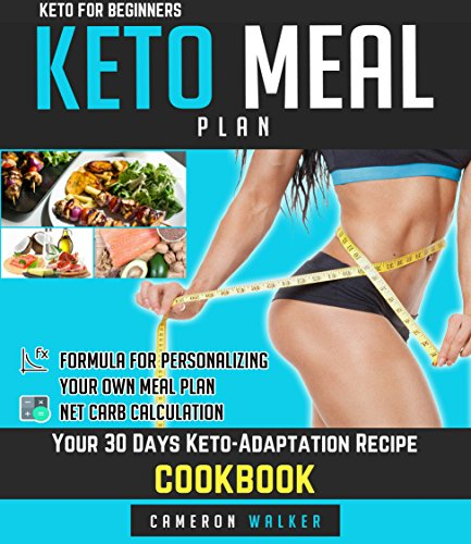 KETO FOR BEGINNERS: KETO MEAL PLAN - Your 30 days Keto-adaptation recipe cookbook by Cameron Walker