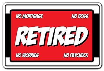 Jubilado no Hipoteca no Boss no worries no Paycheck novedad signo regalo de jubilación: Amazon.es: Hogar
