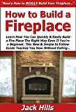 how to build a fireplace How to Build a Fireplace: Learn How You Can Quickly & Easily Build a Fire Place The Right Way Even If You're a Beginner, This New & Simple to Follow Guide Teaches You How Without Failing