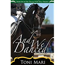 And We Danced (Dancing With Horses Book 1)