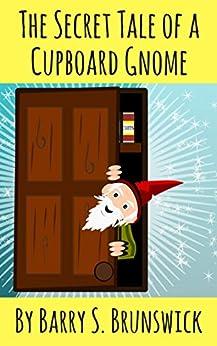 The Secret Tale of a Cupboard Gnome (English Edition) de [Brunswick, Barry S.]