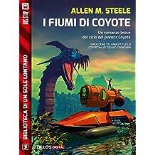 I fiumi di Coyote: Ciclo: Coyote (Biblioteca di un sole lontano) (Italian Edition)