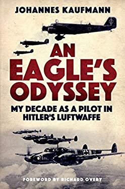 An Eagle's Odyssey: My Decade as a Pilot in Hitler's Luftwaffe