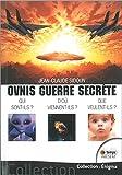 Ovnis guerre secrète - Qui sont-ils ? D'où viennent-ils ? Que veulent-ils ?
