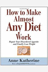 How to Make Almost Any Diet Work: Repair Your Disordered Appetite and Finally Lose Weight Paperback