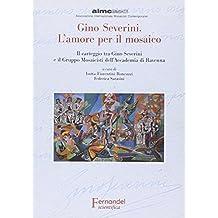 Gino Severini. L'amore per il mosaico. Il carteggio tra Gino Severini e il Gruppo Mosaicisti dell'Accademia di Ravenna