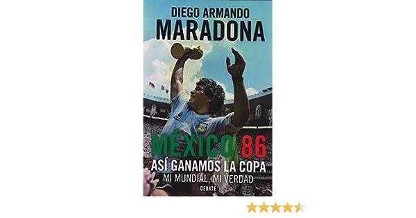 MEXICO 86 ASI GANAMOS LA COPA MI MUNDIAL MI VERDAD: Diego Armando Maradona: 9789588931500: Amazon.com: Books