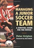 Managing a Junior Soccer Team, Peter Gripton, 1861264070