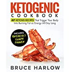 Ketogenic Cookbook: 67 Ketosis Recipes That Trigger Your Body into Burning Fat as Energy All Day Long (Includes Breakfast, Lunch, Dinner) | Bruce Harlow
