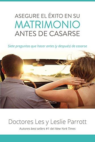 Asegure el éxito en su matrimonio antes de casarse: Siete preguntas que hacer antes (y después) de casarse (Spanish Edition) (New York Times Best Sellers Epub)