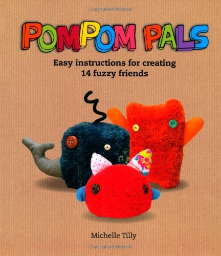 POM-POM Pals: Easy Instructions for Creating 14 Fuzzy Friends