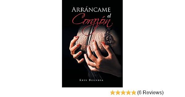 Arráncame el corazón (Spanish Edition): Kris Buendia: 9781506502717: Amazon.com: Books