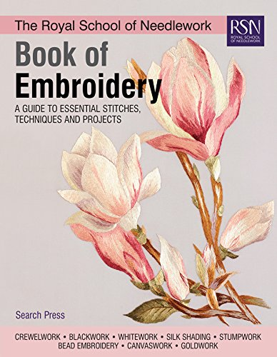 The Royal School of Needlework Book of Embroidery: A Guide To Essential Stitches Techniques And Projects