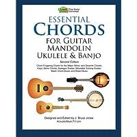 Essential Chords for Guitar, Mandolin, Ukulele and Banjo: Second Edition, Chord Fingering Charts, Keys, Barre Chords…