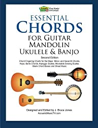 Essential Chords for Guitar, Mandolin, Ukulele and Banjo: Second Edition, Chord Fingering Charts, Keys, Barre Chords, Arpeggio Scales, Moveable Soloing Scales, Blank Chord Boxes and Sheet Music