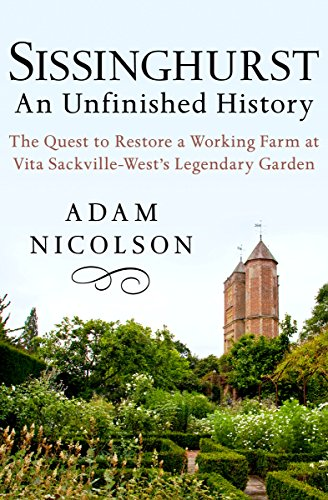 Sissinghurst: An Unfinished History: The Quest to Restore a Working Farm at Vita Sackville-West's Legendary Garden