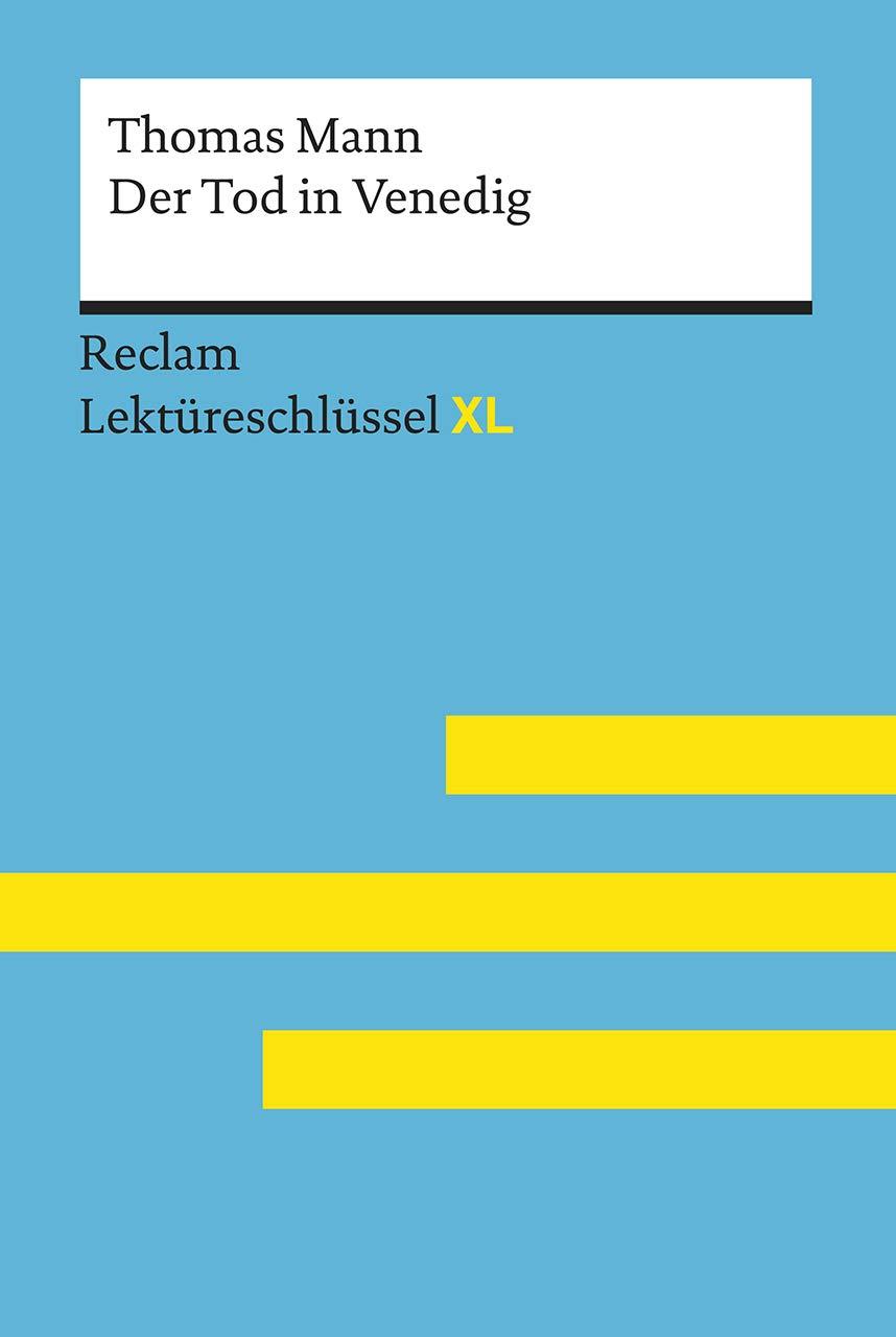 Der Tod In Venedig Von Thomas Mann  Lektüreschlüssel Mit Inhaltsangabe Interpretation Prüfungsaufgaben Mit Lösungen Lernglossar.  Reclam Lektüreschlüssel XL