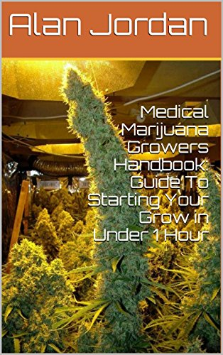 - Medical Marijuana Growers Handbook: Guide To Starting Your Grow in Under 1 Hour