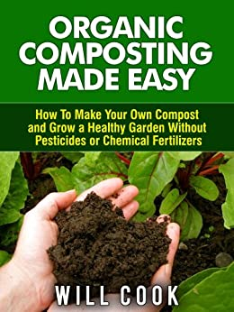 organic composting made easy how to make your own compost and grow a healthy garden without. Black Bedroom Furniture Sets. Home Design Ideas