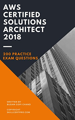 AWS Certified Solutions Architect 2018 Practice Exam Questions Dumps: Over 200 Practice Quiz for Exam Preparation