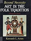 img - for Beyond Necessity : Art in the Folk Tradition book / textbook / text book