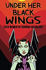 Under Her Black Wings: 2020 Women of Horror Anthology Paperback
