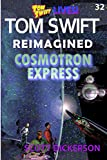 Tom Swift Lives! Cosmotron Express: the fantastic flight to the shadowverse! (Tom Swift reimagined!)