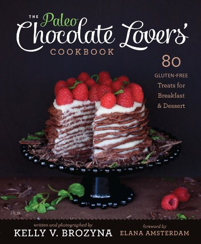 The Paleo Chocolate Lovers Cookbook: 75 Gluten Free Treats for Breakfast & Dessert by Kelly V. Brozyna