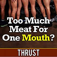Too Much Meat for One Mouth? Audiobook by Thrust Narrated by Cheyanne Humble