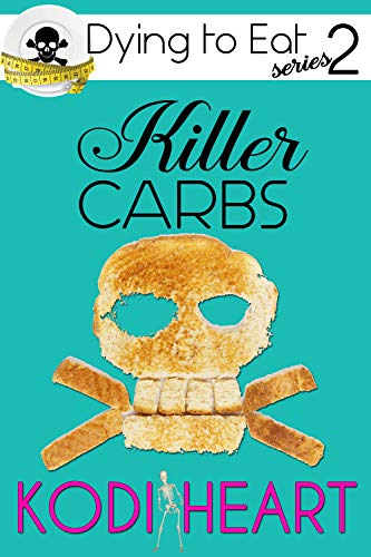Killer Carbs (A Dying to Eat Cozy Mystery Book 2) by [Heart, Kodi]