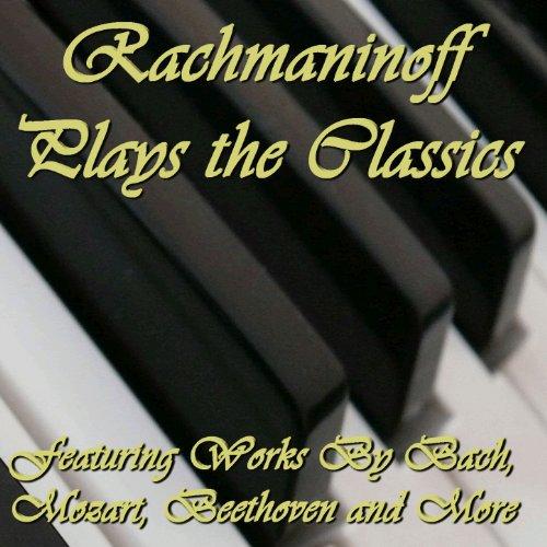 Rachmaninoff Plays the Classic...