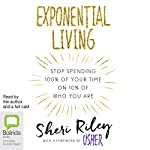 Exponential Living: Stop Spending 100% of Your Time on 10% of Who You Are | Sheri Riley