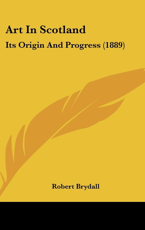 Art In Scotland: Its Origin And Progress (1889) pdf