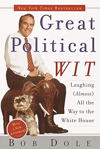 Great Political Wit: Laughing (Almost) All the Way to the White House (Laughing All The Way To The River Bank)