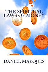 The Spiritual Laws of Money: God's Top Secret Codes and Mathematical Equations for Wealth, Fortune, Abundance and Unlimited Sources of Profit that Millionaires Hide From You