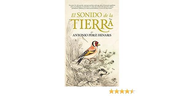 Sonido De La Tierra, El (Novela): Amazon.es: Pérez Henáres ...