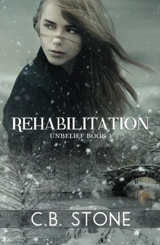 Rehabilitation: Unbelief Book I (Unbelief Series) (Volume 1)
