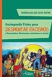 Garimpando Pistas para Desmontar Racismos e Potencializar Movimentos Instituintes na Escola (Educação e Pedagogia) (Portuguese Edition)