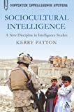 Sociocultural Intelligence : A New Discipline in Intelligence Studies, Patton, Kerry, 1441128484