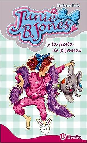 Junie B Jones Y La Fiesta De Pijamas Castellano A Partir De 6 Años Personajes Y Series Junie B Jones Spanish Edition 9788421692257 Park Barbara Brunkus Denise Oro Pradera Begoña Books