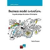Business Model Creation: Un guide pratique incontournable pour les créateurs d'entreprise (French Edition)