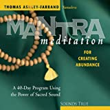 Mantra Meditation for Creating Abundance: A 40-Day Program Using the Power of Sacred Sound (Mantra Meditations Series)